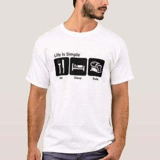 Life is simple Eat sleep bake T-Shirt