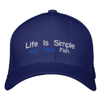 Life Is Simple, Eat. Sleep., Fish. Embroidered Hat
