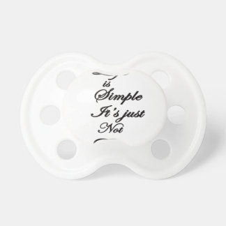 life is simple it is not easy pacifier