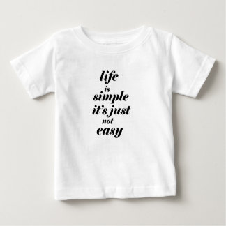 life is simple it;s just note easy baby T-Shirt