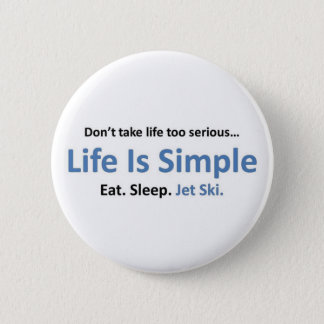 Life is simple, Jet ski. Button