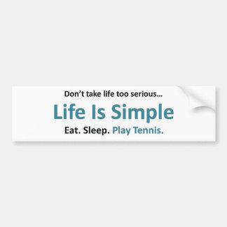 Life is simple, play tennis car bumper sticker