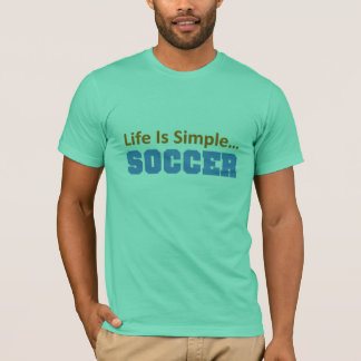 Life is simple, Soccer T-Shirt