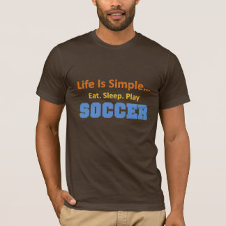 Life is simple soccer T-Shirt