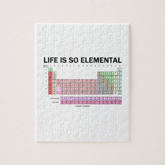 Life Is So Elemental (Periodic Table Of Elements) Jigsaw Puzzle