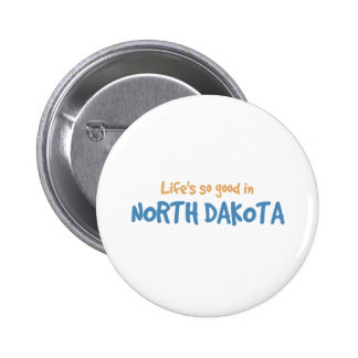 Life is so good in North Dakota Pinback Buttons