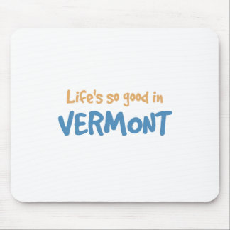 Life is so good in Vermont Mouse Pad