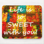 Life is So Sweet With You Mouse Pads