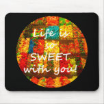 Life Is So Sweet With You Mousepads