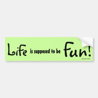 Life is supposed to be Fun! - Abraham-Hicks Car Bumper Sticker
