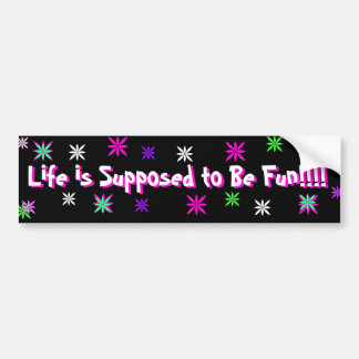 Life is Supposed to Be Fun bumper sticker Car Bumper Sticker