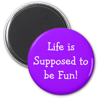 Life is Supposed to be Fun magnet