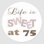 Life Is Sweet At 75 Classic Round Sticker