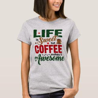 Life is Sweet (coffee humor) T-Shirt