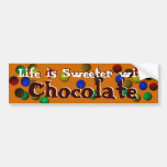 Life Is Sweeter With Chocolate Bumper Stickers
