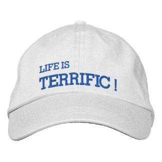 Life Is TERRIFIC! Embroidered Hat