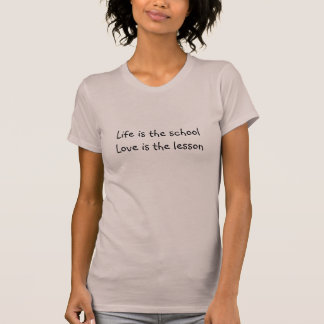 Life is the school Love is the lesson T-Shirt