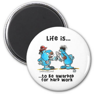 Life is to be reward for hard work 2 inch round magnet