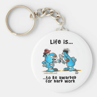 Life is to be reward for hard work basic round button keychain