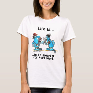 Life is to be reward for hard work T-Shirt