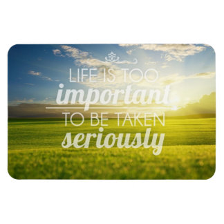 Life Is Too Important | Motivational Quote Magnet