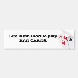 Life is too short... bumper sticker
