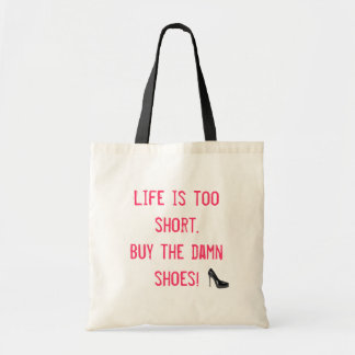 Life is too short. Buy the damn shoes! Tote Bag