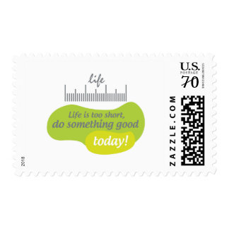 Life is too short, do something good today! postage
