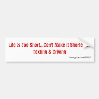 Life Is Too Short...Don't Make it Shorter by Te... Bumper Sticker