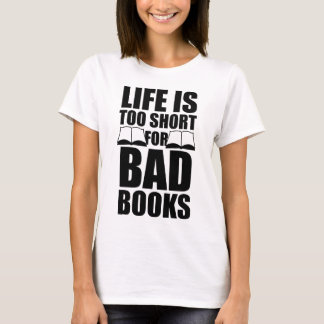 Life Is Too Short For Bad Books T-Shirt