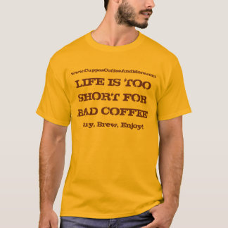 Life is Too Short for Bad Coffee T-Shirt