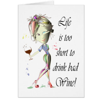 Life is too short for bad Wine, Humorous Gifts Card