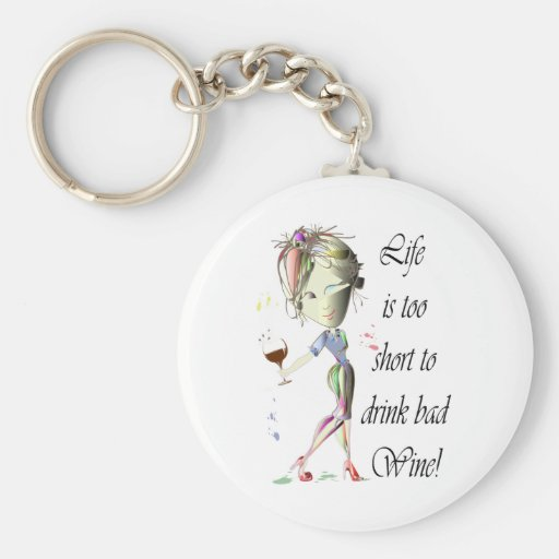 Life is too short for bad Wine, Humorous Gifts Keychains