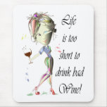 Life is too short for bad Wine, Humorous Gifts Mouse Pad