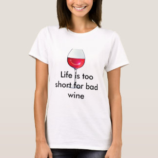 Life is too short for bad wine T-Shirt