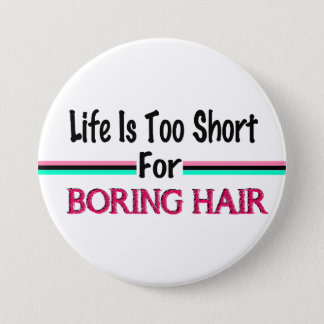 Life Is Too Short For Boring Hair Button