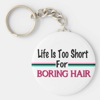 Life Is Too Short For Boring Hair Keychain