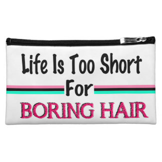 Life Is Too Short For Boring Hair Makeup Bag
