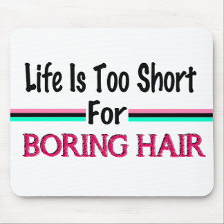 Life Is Too Short For Boring Hair Mouse Pad