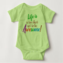 Life is too short mot to be Awesome Baby Bodysuit
