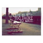 Life Is Too Short | Motivational Quote Greeting Card