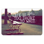 Life Is Too Short | Motivational Quote Magnets