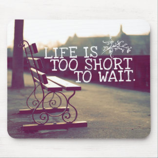 Life Is Too Short | Motivational Quote Mouse Pad