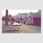 Life Is Too Short | Motivational Quote Rectangular Sticker