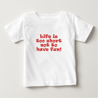 Life is Too Short Not to have Fun Baby T-Shirt