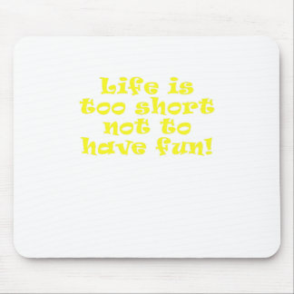 Life is Too Short Not to Have Fun Mouse Pad