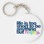 Life is too short to be anything but happy. basic round button keychain