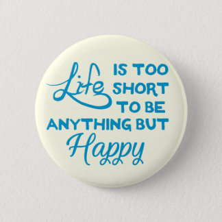 Life is too short to be anything but happy button