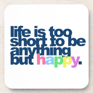 Life is too short to be anything but happy coaster