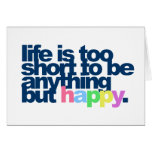 Life is too short to be anything but happy. greeting card